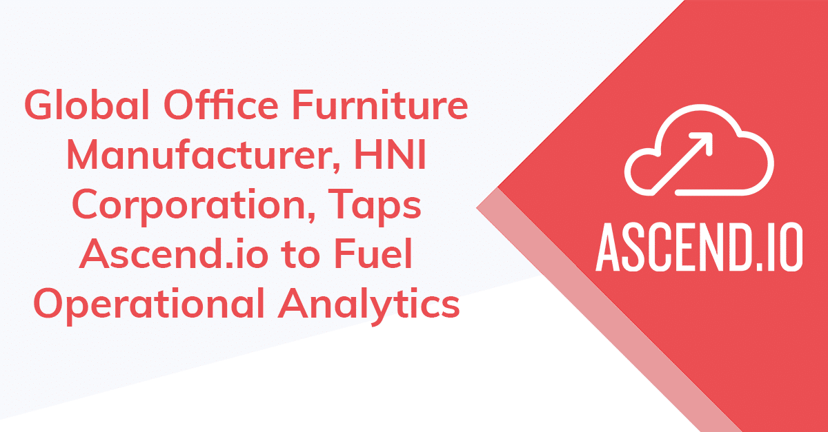 Global Office Furniture Manufacturer, HNI Corporation, Taps Ascend.io to Fuel Operational Analytics